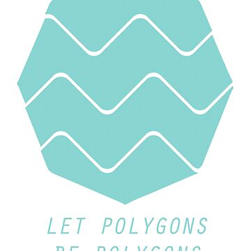 Let Polygons Be Polygons by hftg