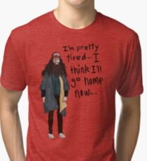 I Think I'll Go Home Now... Tri-blend T-Shirt