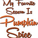 Pumpkin Spice My Favorite Season Is Pumpkin Spice Fall Halloween by MyHandmadeSigns