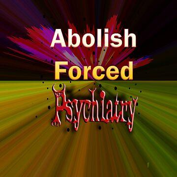 Abolish Forced Psychiatry by InitiallyNO