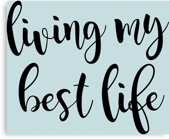 c6cfe7f82 'LIVING MY BEST LIFE' Canvas Print by anna c