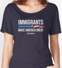 Immigrants Make America Great! #DefendDACA Women's Relaxed Fit T-Shirt