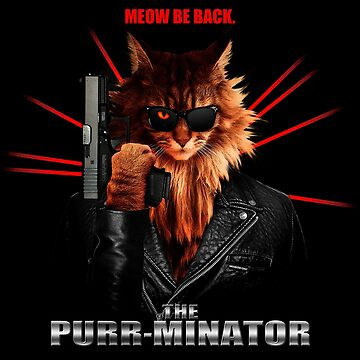 Of Course, I'm a Purr-minator. by adamcampen