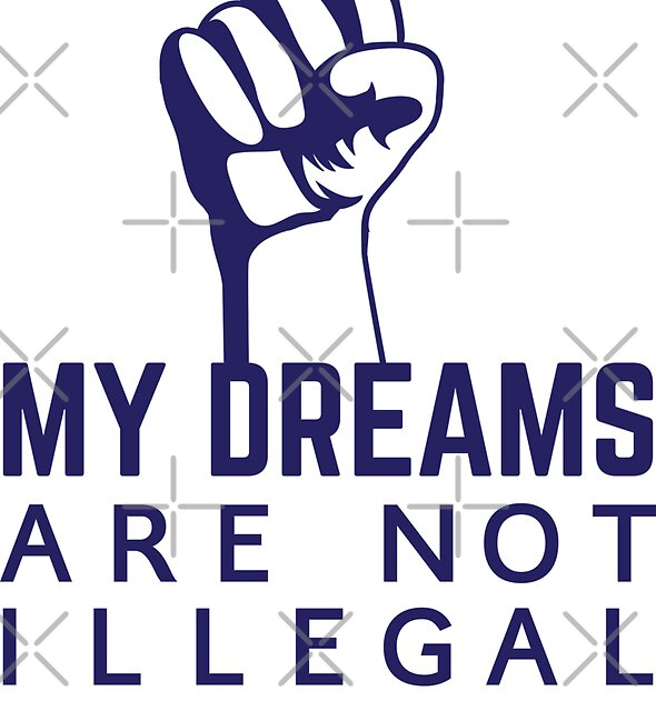 My Dreams Are Not lllegal Defend DACA by lolotees