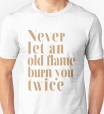 old flame quote T-Shirt