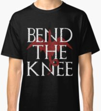 You Best Bend The Knee T-Shirt - Mother of Dragons T-shirt Classic T-Shirt