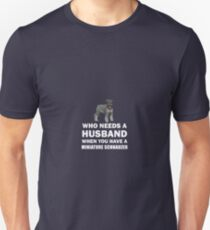 Who Needs A Husband When You Have A Miniature Schnauzer  Unisex T-Shirt