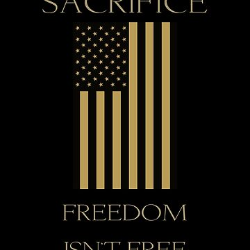 Sacrifice Freedom Isn't Free by fredseghetti