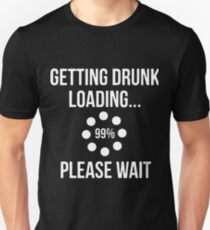 getting drunk loading 99% please wait t-shirts T-Shirt