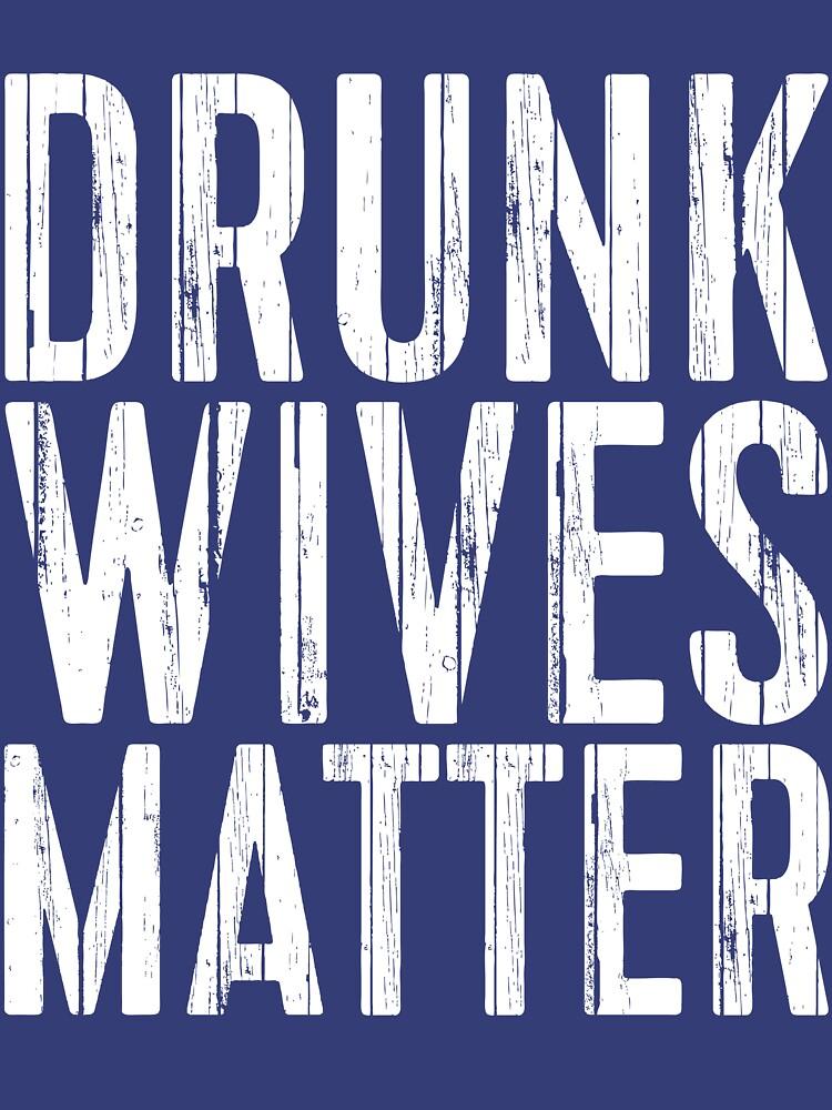 Drunk Wives Matter von deepstone