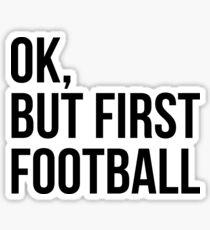 BUT FIRST FOOTBALL Sticker