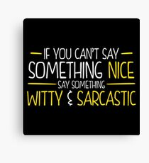 Witty and Sarcastic Canvas Print