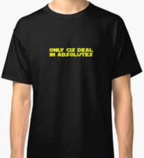 Only cis deal in absolutes (bold) Classic T-Shirt