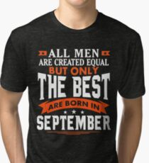 All Men Are Created Equal But only The Best Are Born In September Tri-blend T-Shirt