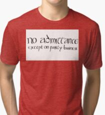 No admittance except on party business Tri-blend T-Shirt