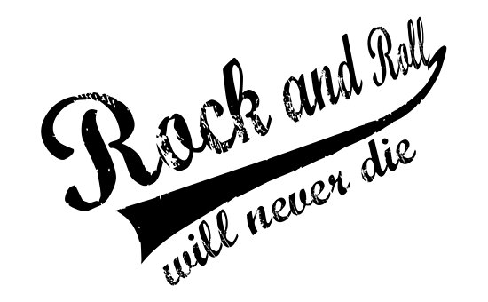 Rock and Roll will never die