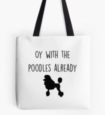 Oy with the Poodles already Tote Bag