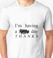 I'm having a $#!t day THANKS Unisex T-Shirt