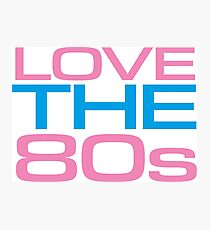 Love the 80s Photographic Print