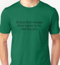 Wenn Sie sich vor Veränderung fürchten, lassen Sie es im Tip-Glas. Unisex T-Shirt