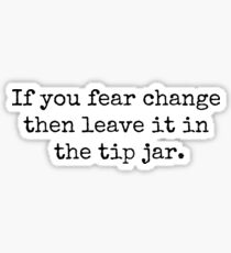 Wenn Sie sich vor Veränderung fürchten, lassen Sie es im Tip-Glas. Sticker