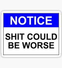 NOTICE: SHIT COULD BE WORSE Sticker