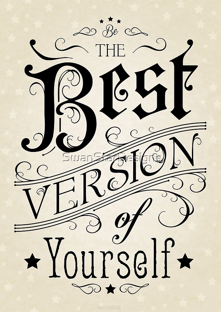 Be The Best Version Of Yourself Quote By Swanstardesigns Redbubble