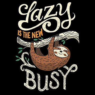 Lazy Is The New Busy by kdigraphics