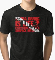 Scuba Diving Is Life - Everything Else Is A Surface Interval Tri-blend T-Shirt