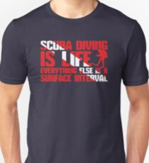 Scuba Diving Is Life - Everything Else Is A Surface Interval Unisex T-Shirt