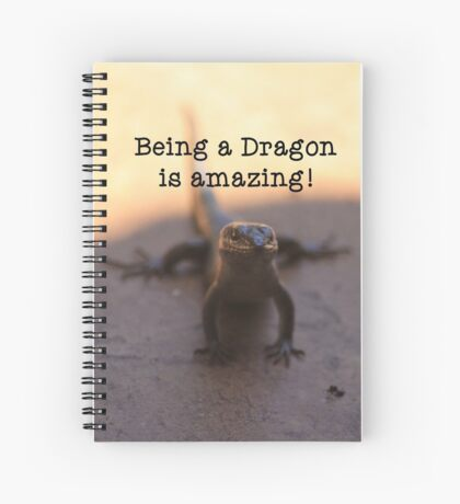 Being a dragon is amazing! Spiral Notebook