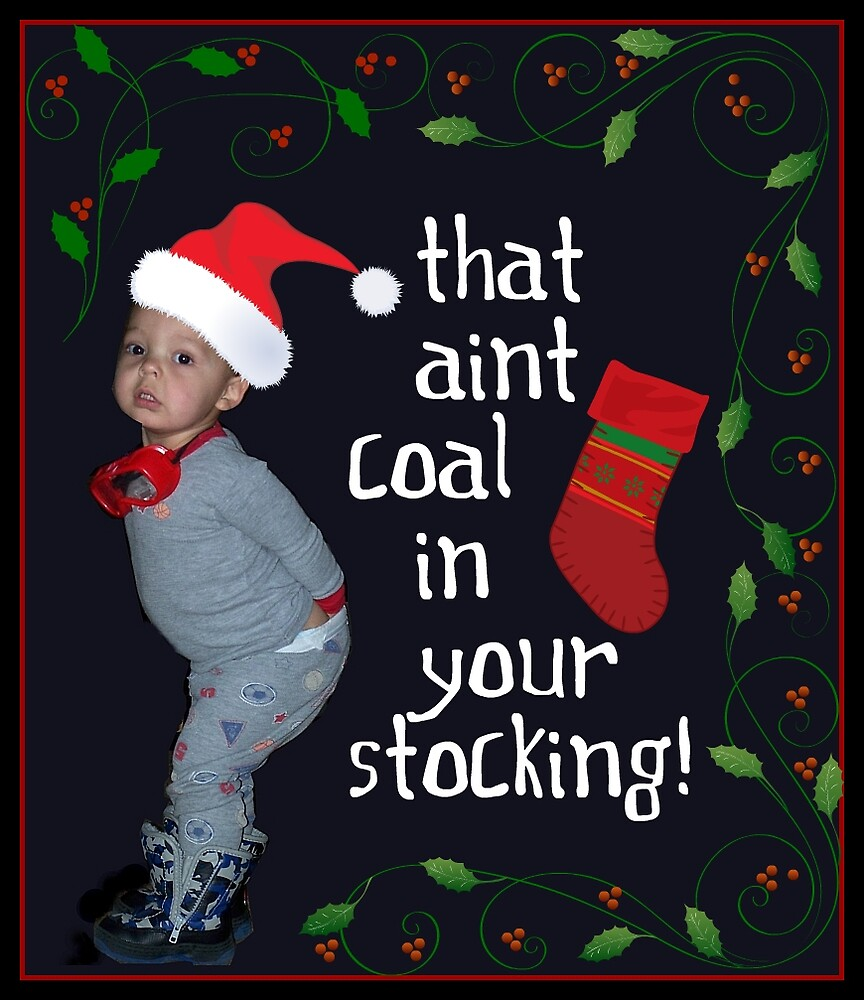 That Ain't Coal in Your Stocking! by slobberslinger