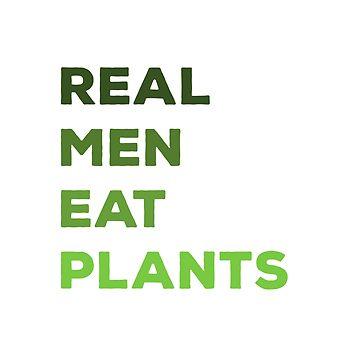 Real Men Eat Plants by VeganDesigner