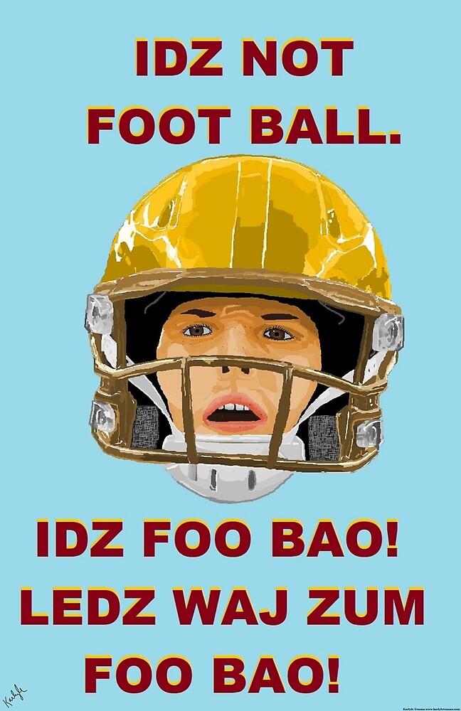 IDZ NOT FOOTBALL. IDZ FOO BAO! by KarlyleTomms