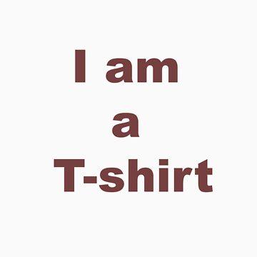 I am a T-shirt by mundoview