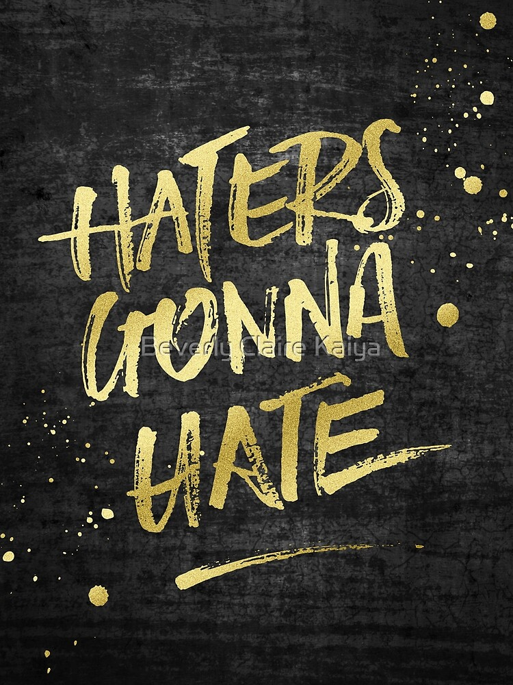 Haters Gonna Hate Gold Glitter Rough Black Grunge by beverlyclaire
