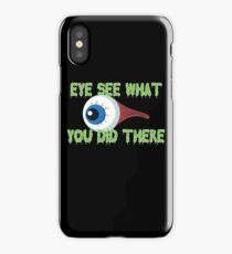 Eye See What You Did There iPhone Case/Skin
