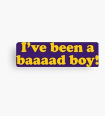 I've Been A Bad Boy! Canvas Print