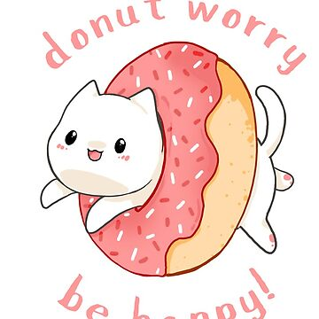 Donut worry cat - Be happy! by linkitty