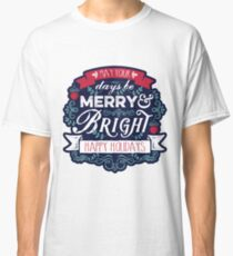 May Your Days Be Merry & Bright Typography Classic T-Shirt