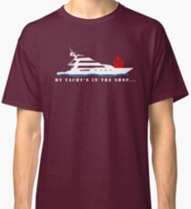 My Yacht's in the Shop Classic T-Shirt