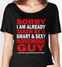 sorry i am already taken by a smart sexy november guy and yes he bought me this shirt Women's Relaxed Fit T-Shirt