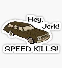 Hey Jerk Speed Kills Sticker