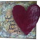 What Does Your Heart Say? by TeresaCashArt