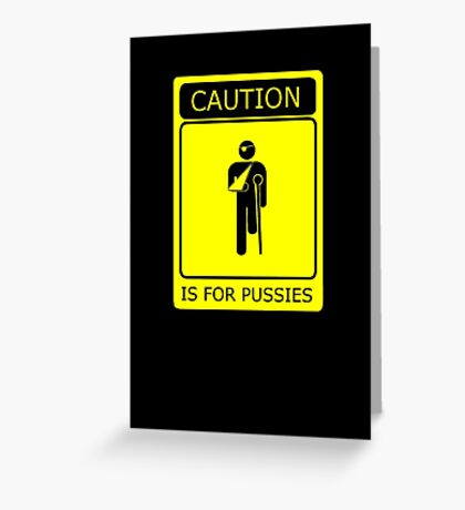 CAUTION is for pussies - single colour version Greeting Card