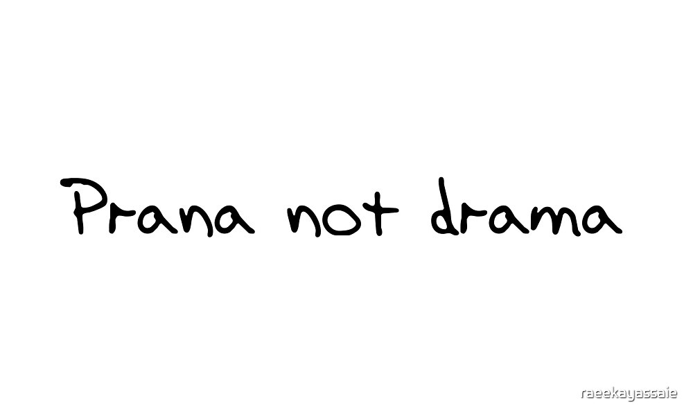 Prana not drama - inspiration for life by raeekayassaie