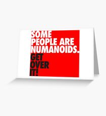 Some People are Numanoids. Get over it! Greeting Card