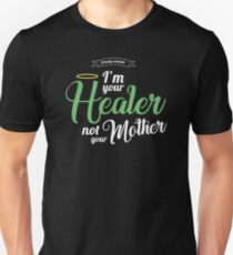 Im your Healer, not your Mother Unisex T-Shirt