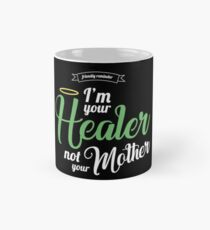 Im your Healer, not your Mother Mug