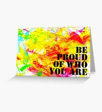 Be Proud Of Who You Are Greeting Card